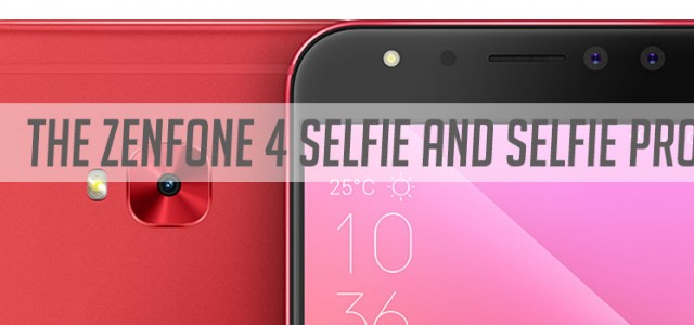 The ASUS Zenfone 4 Selfie and Selfie Pro: Up Your Selfie Game